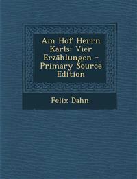 Am Hof Herrn Karls: Vier Erzahlungen - Primary Source Edition