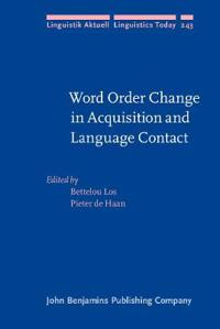Word Order Change in Acquisition and Language Contact