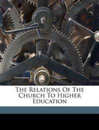 The relations of the church to higher education