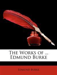 The Works of ... Edmund Burke