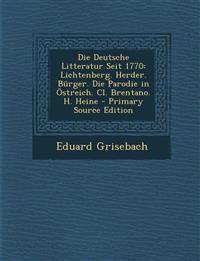 Die Deutsche Litteratur Seit 1770: Lichtenberg. Herder. Burger. Die Parodie in Ostreich. CL. Brentano. H. Heine - Primary Source Edition