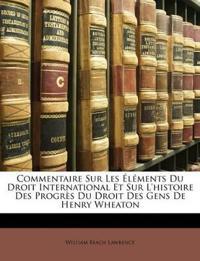 Commentaire Sur Les Éléments Du Droit International Et Sur L'histoire Des Progrès Du Droit Des Gens De Henry Wheaton