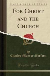 For Christ and the Church (Classic Reprint)