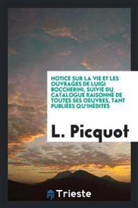 Notice Sur La Vie Et Les Ouvrages de Luigi Boccherini, Suivie Du Catalogue Raisonne de Toutes Ses Oeuvres, Tant Publiees Qu'inedites