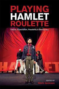 Playing Hamlet Roulette: Failure, Expectation, Possibility & Democracy