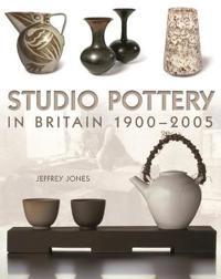 Studio Pottery in Britain 1900-2005