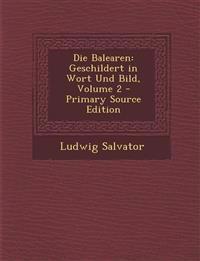 Die Balearen: Geschildert in Wort Und Bild, Volume 2