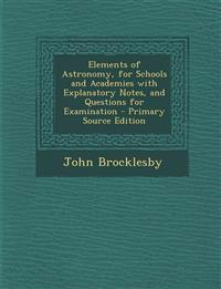 Elements of Astronomy, for Schools and Academies with Explanatory Notes, and Questions for Examination - Primary Source Edition