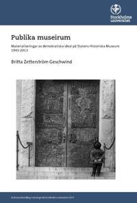 Publika museirum : materialiseringar av demokratiska ideal på Statens historiska museum 1943-2013