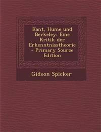 Kant, Hume Und Berkeley: Eine Kritik Der Erkenntnisstheorie