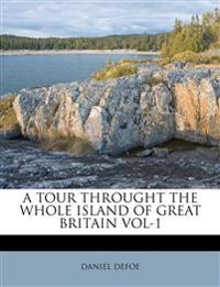 A TOUR THROUGHT THE WHOLE ISLAND OF GREAT BRITAIN VOL-1