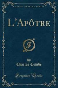 L'Ap�tre (Classic Reprint)