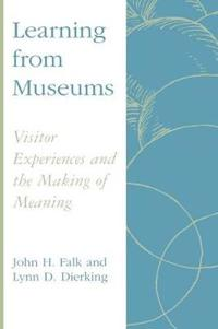 Learning from Museums: Visitor Experiences and the Making of Meaning