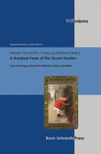A Hundred Years of the Secret Garden: Frances Hodgson Burnett's Children's Classic Revisited