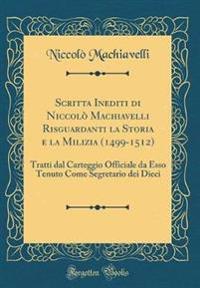 Scritta Inediti di Niccolò Machiavelli Risguardanti la Storia e la Milizia (1499-1512)