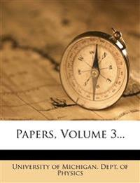 Papers, Volume 3...