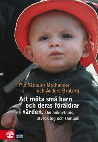 Att möta små barn och deras föräldrar i vården : Om utveckling, anknytning
