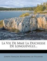 La Vie De Mme La Duchesse De Longueville...