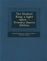 The Student King; a light opera