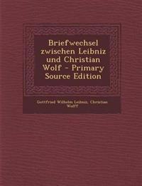 Briefwechsel zwischen Leibniz und Christian Wolf