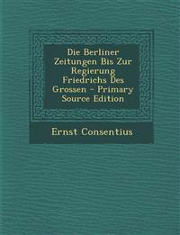 Die Berliner Zeitungen Bis Zur Regierung Friedrichs Des Grossen