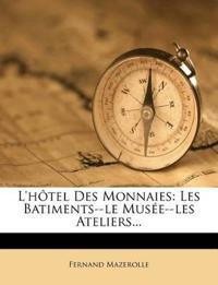 L'hôtel Des Monnaies: Les Batiments--le Musée--les Ateliers...