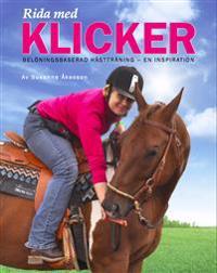 Rida med klicker : belöningsbaserad hästträning - en inspiration