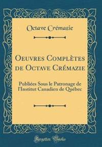 Oeuvres Complètes de Octave Crémazie