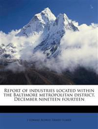 Report of industries located within the Baltimore metropolitan district, December nineteen fourteen