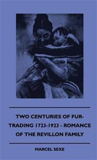Two Centuries Of Fur-Trading 1723-1923 - Romance Of The Revillon Family