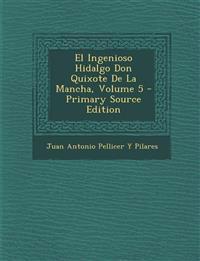 El Ingenioso Hidalgo Don Quixote de La Mancha, Volume 5 - Primary Source Edition