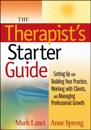 The Therapist's Starter Guide: Setting Up and Building Your Practice, Worki