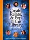 Create, Relate, & Pop @ the Library