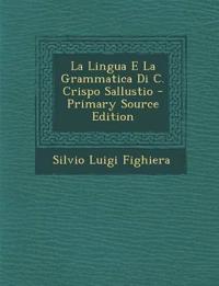 La Lingua E La Grammatica Di C. Crispo Sallustio - Primary Source Edition
