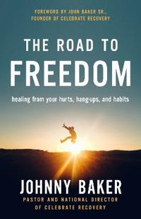 Road to freedom - healing from your hurts, hang-ups, and habits