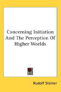 Concerning Initiation and the Perception of Higher Worlds