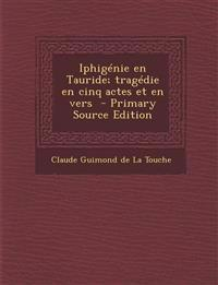 Iphigénie en Tauride; tragédie en cinq actes et en vers
