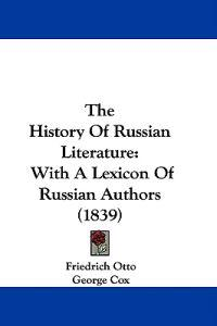 The History Of Russian Literature: With A Lexicon Of Russian Authors (1839)
