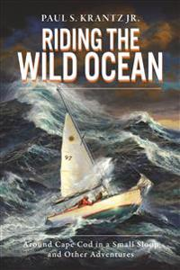 Riding the Wild Ocean: Around Cape Cod in a Small Sloop and Other Adventures