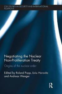 Negotiating the Nuclear Non-Proliferation Treaty: Origins of the Nuclear Order