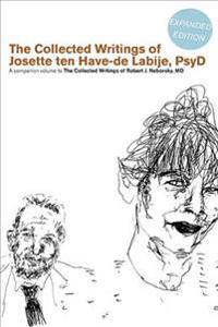 The Collected Writings of Josette Ten Have-de Labije PsyD: A Companion Volume to the Collected Writings of Robert J. Neborsky MD
