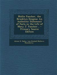 Mollie Fancher, the Brooklyn Enigma: An Authentic Statement of Facts in the Life of Mary J. Fancher...