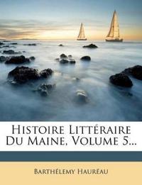 Histoire Litteraire Du Maine, Volume 5...