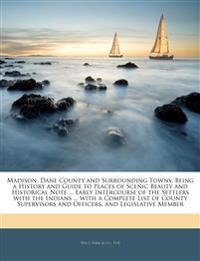 Madison, Dane County and Surrounding Towns: Being a History and Guide to Places of Scenic Beauty and Historical Note ... Early Intercourse of the Sett