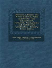 Museums, Libraries, and Picture Galleries, Public and Private: Their Establishment, Formation, Arrangement, and Architectural Construction - Primary S