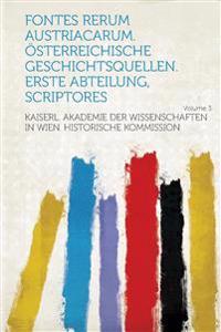 Fontes Rerum Austriacarum. Osterreichische Geschichtsquellen. Erste Abteilung, Scriptores Volume 3