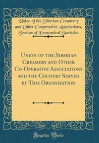 Union of the Siberian Creamery and Other Co-Operative Associations and the Country Served by This Organization (Classic Reprint)
