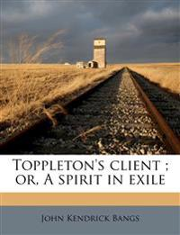 Toppleton's client ; or, A spirit in exile