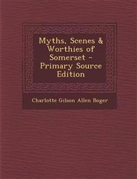 Myths, Scenes & Worthies of Somerset - Primary Source Edition