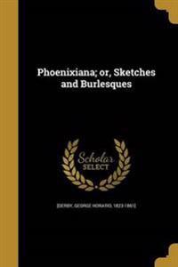 PHOENIXIANA OR SKETCHES & BURL